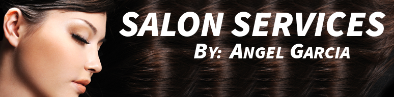 Sacramento Salon Services By Angel Garcia